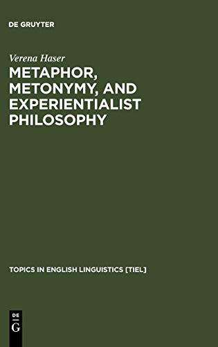 9783110182835: Metaphor, Metonymy, and Experientialist Philosophy: Challenging Cognitive Semantics (Topics in English Linguistics [TIEL])