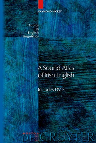 A Sound Atlas of Irish English (Topics in English Linguistics): Hickey, R., Hickey, Raymond