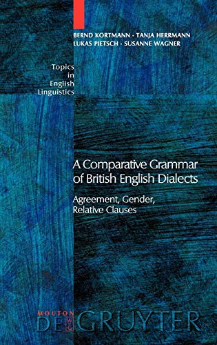 9783110182996: A Comparative Grammar of British English Dialects: Agreement, Gender, Relative Clauses (Topics in English Linguistics [TiEL])