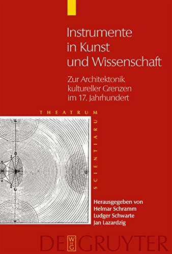 9783110183382: Instrumente in Kunst und Wissenschaft: Zur Architektonik kultureller Grenzen im 17. Jahrhundert (Theatrum Scientiarum)