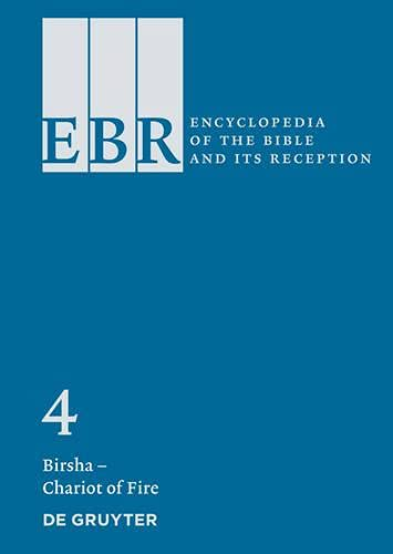 Encyclopedia of the Bible and Its Reception (EBR) Bd. 04. Birsha - Chariot of Fire: Hermann ...