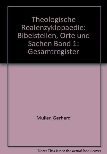 Theologische Realenzyklopadie: Gesamtregister: Band I: Bibelstellen, Orte und Sachen (German ...