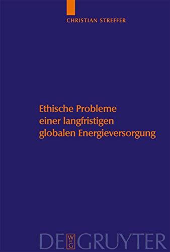 9783110184310: Ethische Probleme einer langfristigen globalen Energieversorgung (Studien zu Wissenschaft und Ethik)