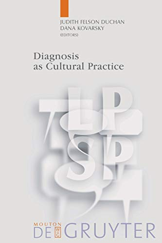 Diagnosis as Cultural Practice (Language, Power, and: Judith Felson Duchan