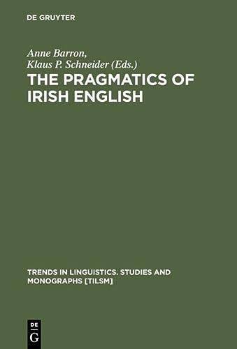 9783110184693: The Pragmatics of Irish English (Trends in Linguistics. Studies and Monographs, 164) (Trends in Linguistics: Studies & Monographs)