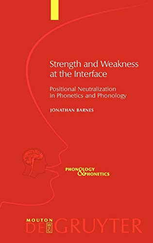 9783110185218: Strength and Weakness at the Interface: Positional Neutralization in Phonetics and Phonology (Phonology and Phonetics [PP])