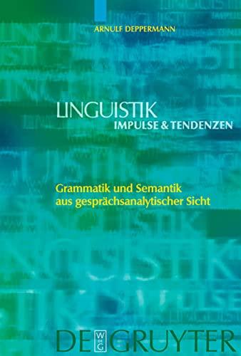 9783110185584: Grammatik und Semantik aus gesprächsanalytischer Sicht (Linguistik - Impulse & Tendenzen) (German Edition)
