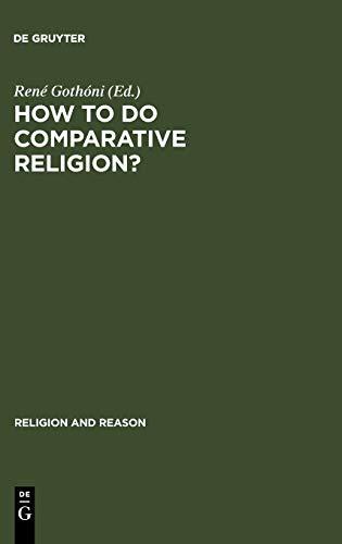 How to Do Comparative Religion: Three Ways, Many Goals: Gothoni, Rene