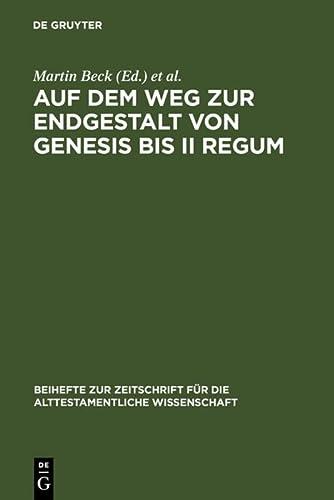 Auf dem Weg zur Endgestalt von Genesis bis II Regum (Beihefte Zur Zeitschrift Fur Die ...