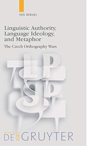 9783110185966: Linguistic Authority, Language Ideology, and Metaphor: The Czech Orthography Wars (Language, Power and Social Process 17) (Language, Power and Social Process [lpsp], 17)