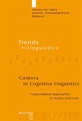 9783110186055: Corpora in Cognitive Linguistics: Corpus-based Approaches to Syntax And Lexis (Trends in Linguistics: Studies and Monographs) (Trends in Linguistics: Studies & Monographs)