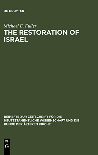 9783110188967: The Restoration of Israel: Israel's Re-gathering and the Fate of the Nations in Early Jewish Literature and Luke-acts (Beihefte zur Zeitschrift fur die Neutestamentliche Wissenschaft)