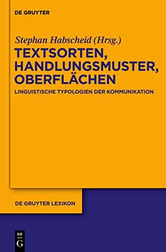 9783110189025: Textsorten, Handlungsmuster, Oberflachen: Linguistische Typologien Der Kommunikation (de Gruyter Lexikon)