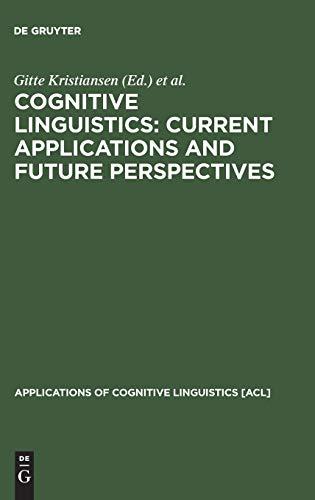 Cognitive Linguistics: Current Applications and Future Perspectives: Editor-Gitte Kristiansen; Editor-Michel