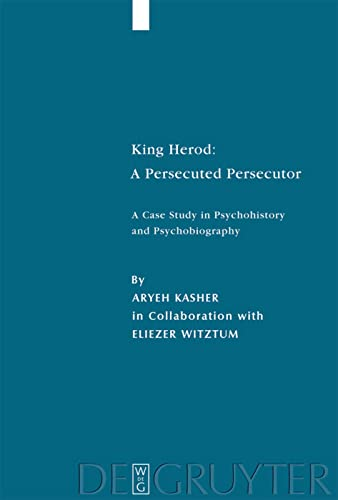 King Herod: A Persecuted Persecutor.: Kasher, Aryeh: