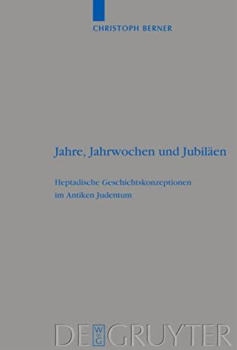 Jahre, Jahrwochen und Jubilaen : Heptadische Geschichtskonzepte Im Antiken Judentum (Beihefte Zur ...