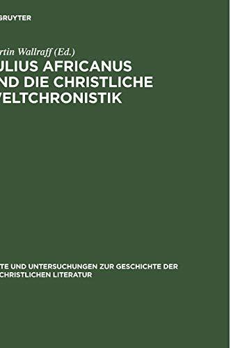 9783110191059: Julius Africanus und die Christliche Weltchronistik (Texte Und Untersuchungen zur Geschichte der Altchristlichen Literatur 157) (German Edition)