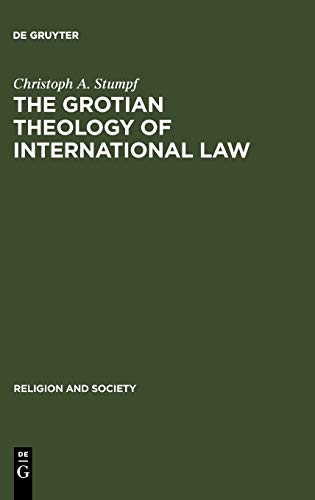 The Grotian Theology of International Law: Hugo: Christoph A. Stumpf