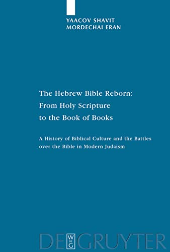 9783110191417: The Hebrew Bible Reborn: From Holy Scripture to the Book of Books: A History of Biblical Culture and the Battles over the Bible in Modern Judaism ... Forschungen Zur Wissenschaft Des Judentums)