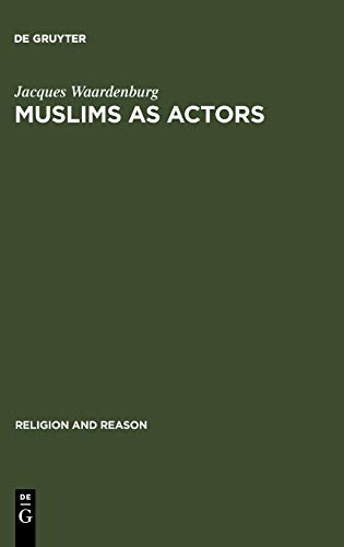 Muslims as Actors: Islamic Meanings and Muslim Interpretations in the Perspective of the Study of ...