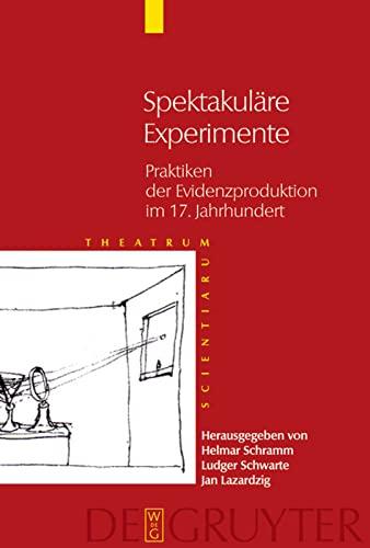 9783110193008: Spektakuläre Experimente: Praktiken der Evidenzproduktion im 17. Jahrhundert (Theatrum Scientiarum)