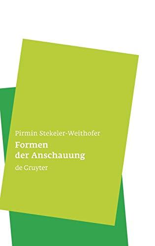 Formen der Anschauung: Pirmin Stekeler-Weithofer