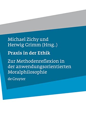 Praxis in der Ethik (German Edition) (9783110194746) by Michael Zichy; Herwig Grimm