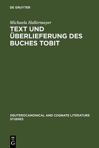Text und Ãœberlieferung des Buches Tobit (Deuterocanonical and Cognate Literature Studies): ...