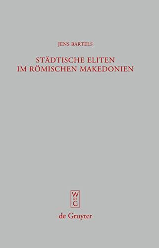 Städtische Eliten im römischen Makedonien: Untersuchungen zur Formierung und Struktur (Beitrage Zur...