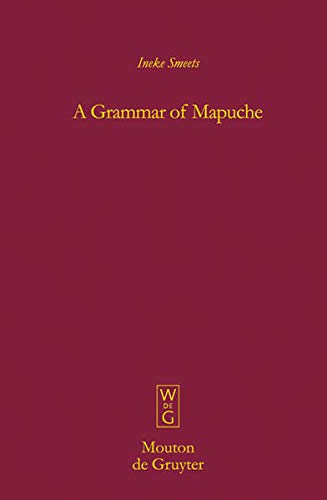 A Grammar of Mapuche (Mouton Grammar Library): Smeets; Ineke