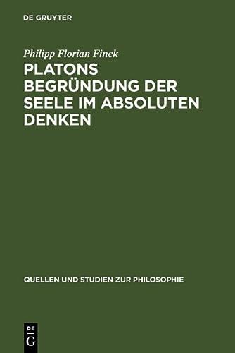 Platons Begründung der Seele im absoluten Denken: Florian Finck