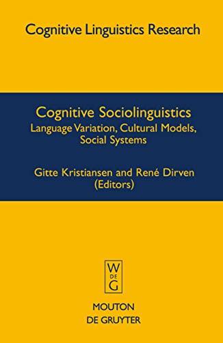 Cognitive Sociolinguistics: Language Variation, Cultural Models, Social: Kristiansen; Gitte; Editor-Gitte