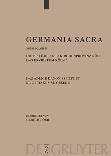9783110199239: Germania Sacara: Die Bistümer der Kirchenprovinz Köln. Das Erzbistum Köln 6. Das adelige Kanonissenstift St. Cyriakus zu Geseke (Germania Sacra) (German Edition)