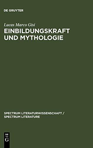 9783110199420: Einbildungskraft und Mythologie: Die Verschraenkung von Anthropologie und Geschichte im 18. Jahrhundert (Spectrum Literaturwissenschaft) (German Edition)