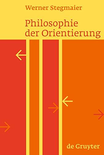 Philosophie der Orientierung: Werner Stegmaier