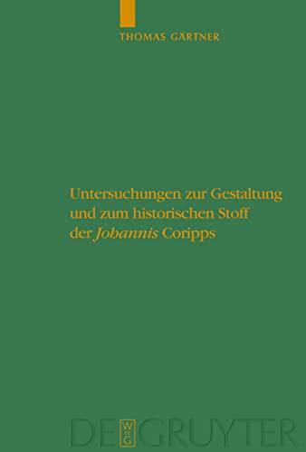 Untersuchungen Zur Gestaltung Und Zum Historischen Stoff Der Johannis Coripps Studies in the ...