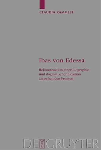 Ibas von Edessa. Rekonstruktion einer Biographie und dogmatischen Position zwischen den Fronten: ...