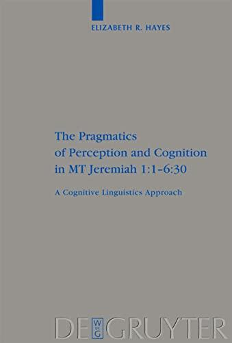9783110202298: The Pragmatics of Perception and Cognition in MT Jeremiah 1:1-6:30: A Cognitive Linguistics Approach (Beihefte zur Zeitschrift fur die Alttestamentliche Wissenschaft)