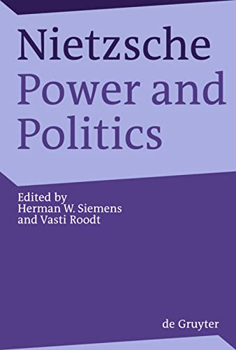 9783110202373: Nietzsche, Power and Politics: Rethinking Nietzsche's Legacy for Political Thought