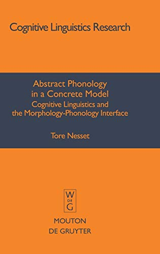 9783110203615: Abstract Phonology in a Concrete Model: Cognitive Linguistics and the Morphology-Phonology Interface (Cognitive Linguistics Research)