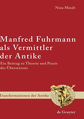 9783110203646: Manfred Fuhrmann als Vermittler der Antike: Ein Beitrag zu Theorie und Praxis des Übersetzens (Transformationen Der Antike)
