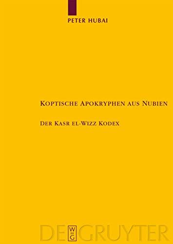 9783110203912: Koptische Apokryphen aus Nubien: Der Kasr el-Wizz Kodex (Texte Und Untersuchungen Zur Geschichte der Altchristlichen) (German Edition)