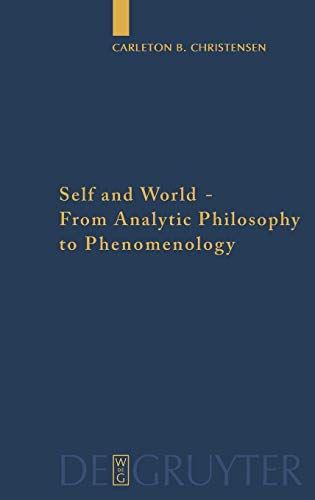 Self and World: From Analytic Philosophy to Phenomenology (Quellen Und Studien Zur Philosophie) (3110204010) by Carleton B. Christensen