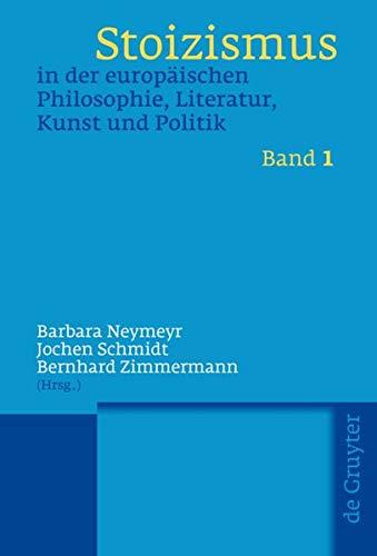 9783110204056: Stoizismus in der europäischen Philosophie, Literatur, Kunst und Politik: Eine Kulturgeschichte von der Antike bis zur Moderne (German Edition)