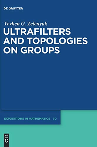 9783110204223: Ultrafilters and Topologies on Groups (De Gruyter Expositions in Mathematics)