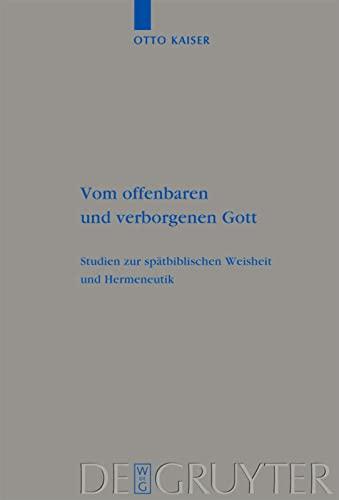 Vom offenbaren und verborgenen Gott: Studien zur spätbiblischen Weisheit und Hermeneutik (Beihefte ...