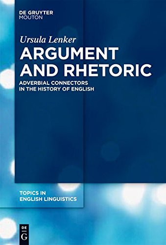 Argument and Rhetoric: Adverbial Connectors in the History of English (Topics in English ...