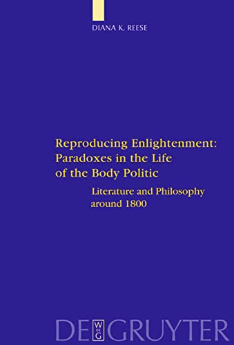 9783110206005: Reproducing Enlightenment: Paradoxes in the Life of the Body Politic (Interdisciplinary German Cultural Studies)