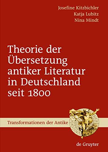 Theorie der Übersetzung antiker Literatur in Deutschland: Lubitz, Katja; Mindt,