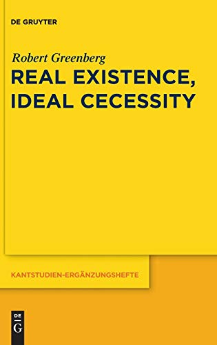 Real Existence, Ideal Necessity: Kant's Compromise, and the Modalities without the Compromise (...